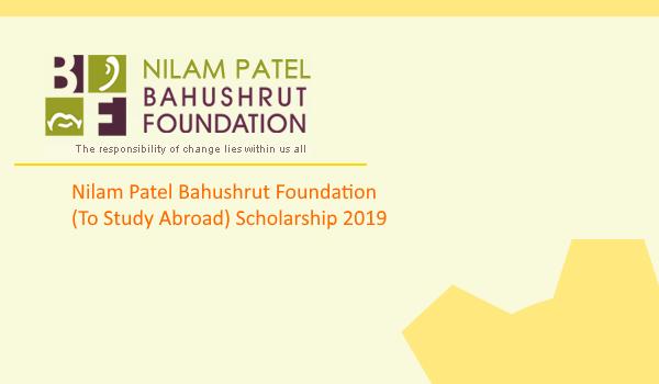 NILAM PATEL BAHUSHRUT FOUNDATION (To Study Abroad) SCHOLARSHIP 2019