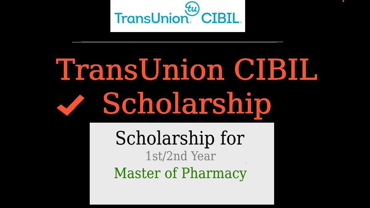TransUnion CIBIL Scholarship for 1st Year -Master of Pharmacy 2019-2020