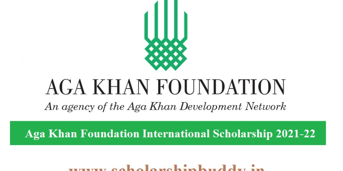 Aga Khan Foundation International Scholarship 2021-22, Eligibility Criteria, How to Apply, Benefits, Application Form, Last Date