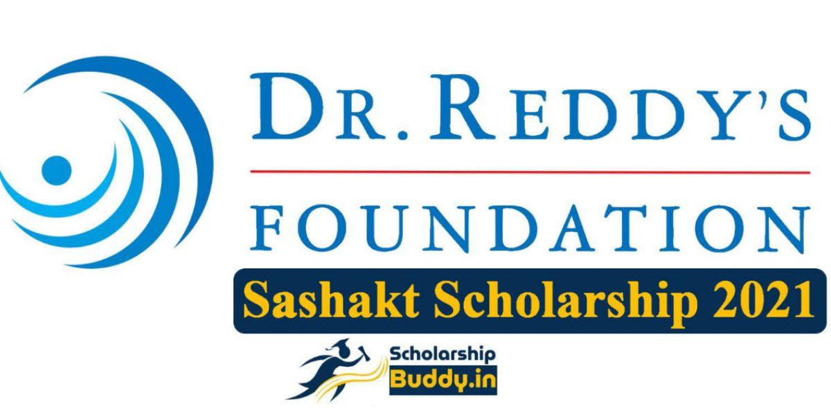 Dr. Reddy's Foundation Sashakt Scholarship 2021| How To Apply, Eligibility Criteria, Benefits, Last Date