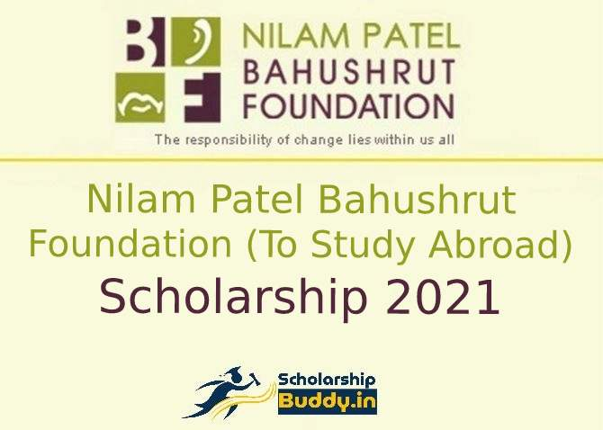 Nilam Patel Bahushrut Foundation (To Study Abroad) Scholarship 2021 | Application Form, Eligibility, Benefits, How to Apply, Last date