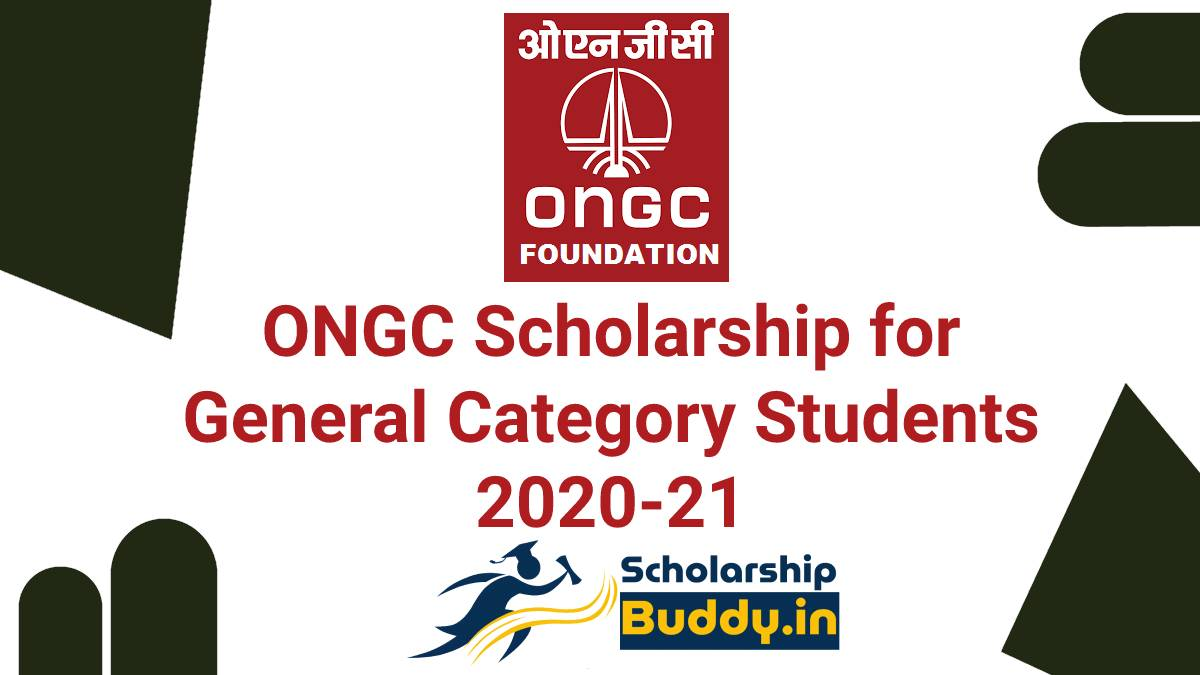 ONGC SCHOLARSHIP FOR GENERAL CATEGORY STUDENTS 2020-21| HOW TO APPLY, APPLICATION FORM, ELIGIBILITY CRITERIA, BENEFITS, LAST DATE