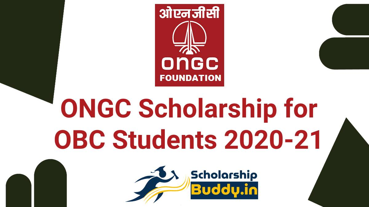 ONGC SCHOLARSHIP FOR OBC STUDENTS 2020-21  HOW TO APPLY, APPLICATION FORM, ELIGIBILITY CRITERIA, BENEFITS, LAST DATE