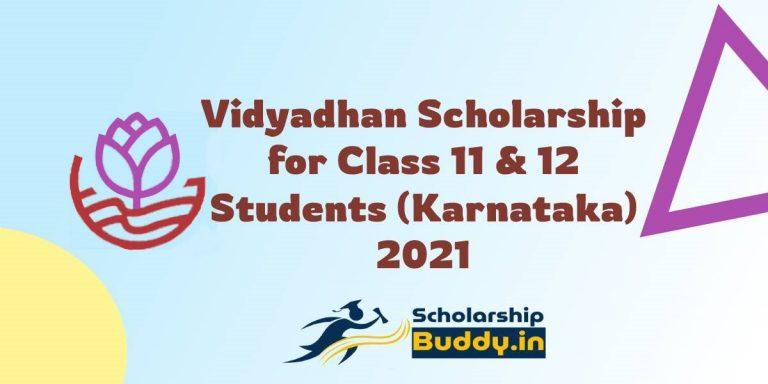 VIDYADHAN SCHOLARSHIP FOR CLASS 11 & 12 STUDENTS (KARNATAKA) 2021| ELIGIBILITY, HOW TO APPLY, APPLICATION FORM, REWARDS, LAST DATE
